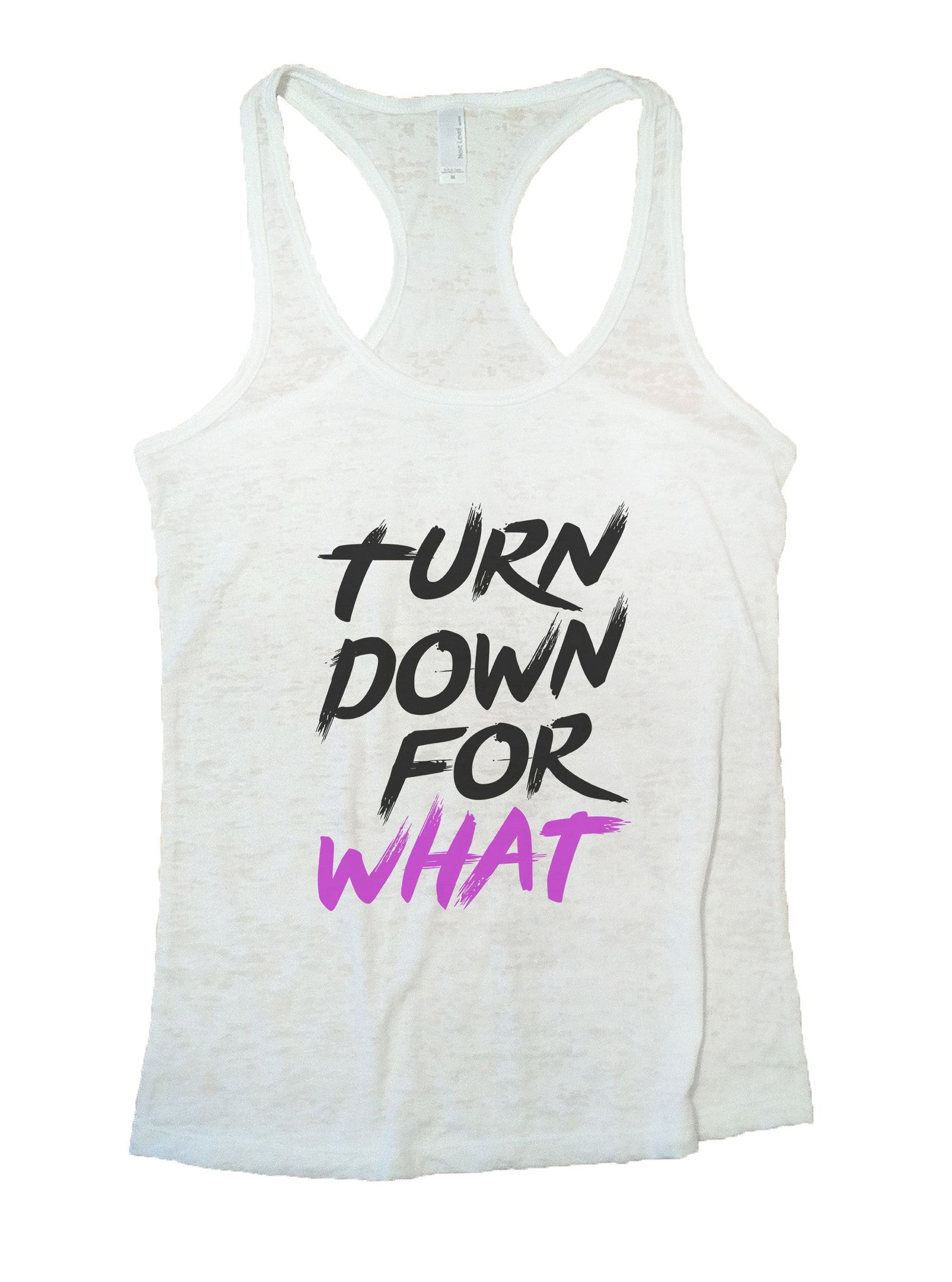 Turn Down For What Burnout Tank Top By BurnoutTankTops.com - 1126 - Funny Shirts Tank Tops Burnouts and Triblends  - 5