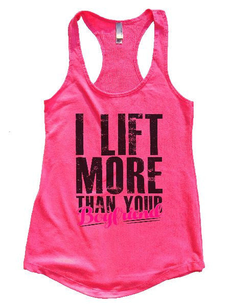 I Lift More Than Your Boyfriend Womens Workout Tank Top 1127 - Funny Shirts Tank Tops Burnouts and Triblends  - 1
