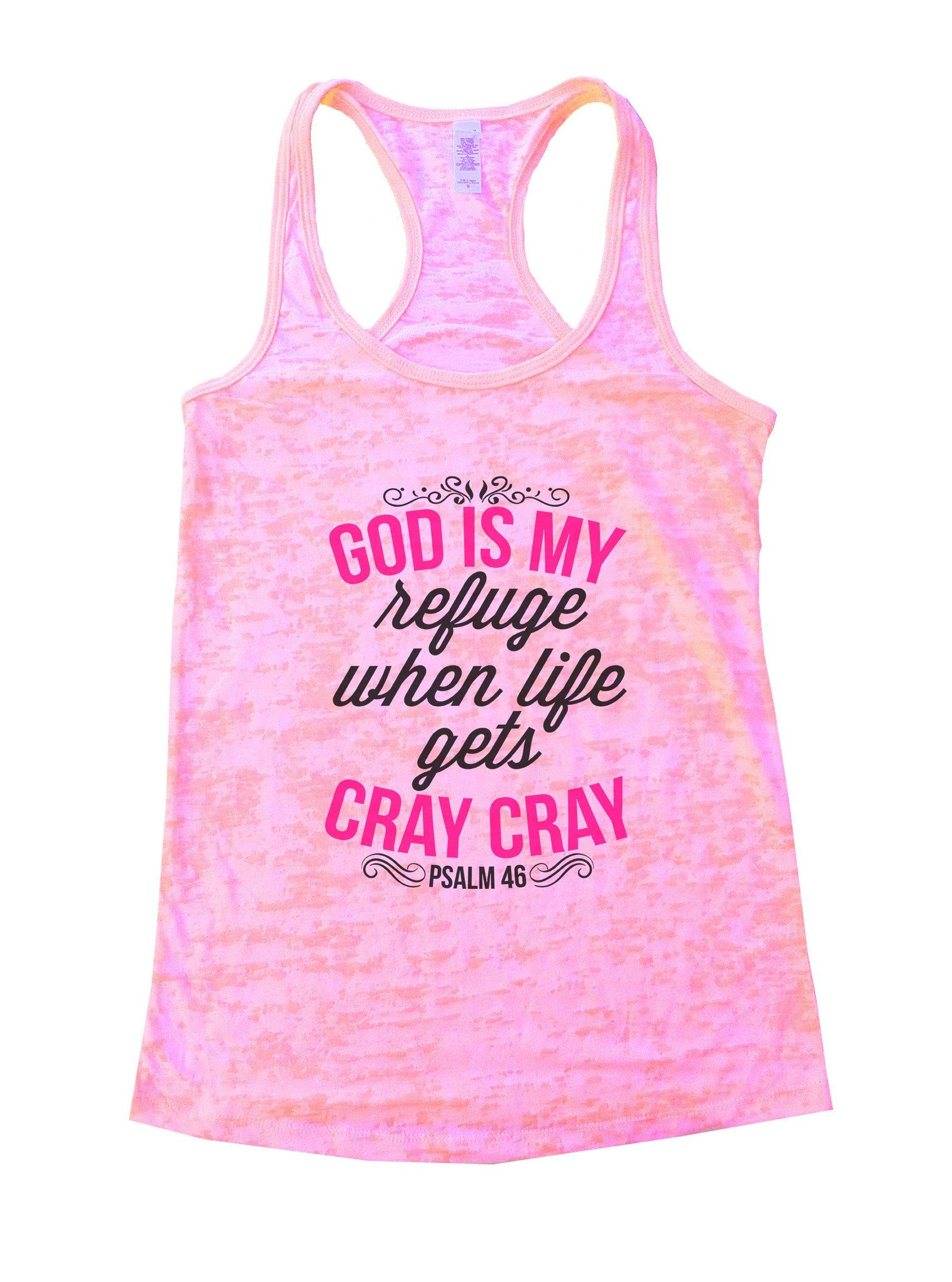 God Is My Refuge When Life Gets Cray Cray Psalm 46 Burnout Tank Top By BurnoutTankTops.com - 1129 - Funny Shirts Tank Tops Burnouts and Triblends  - 3