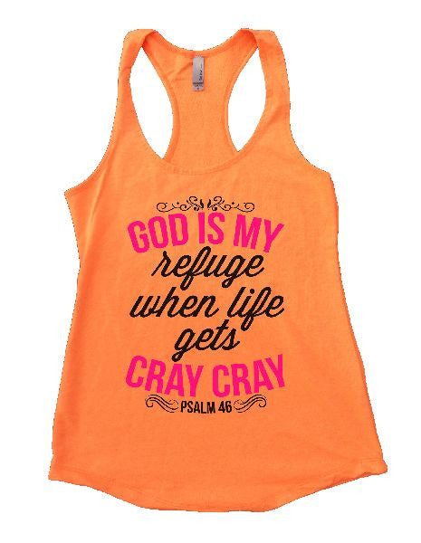 God Is My Refuge When Life Gets Cray Cray Womens Workout Tank Top 1129 - Funny Shirts Tank Tops Burnouts and Triblends  - 6