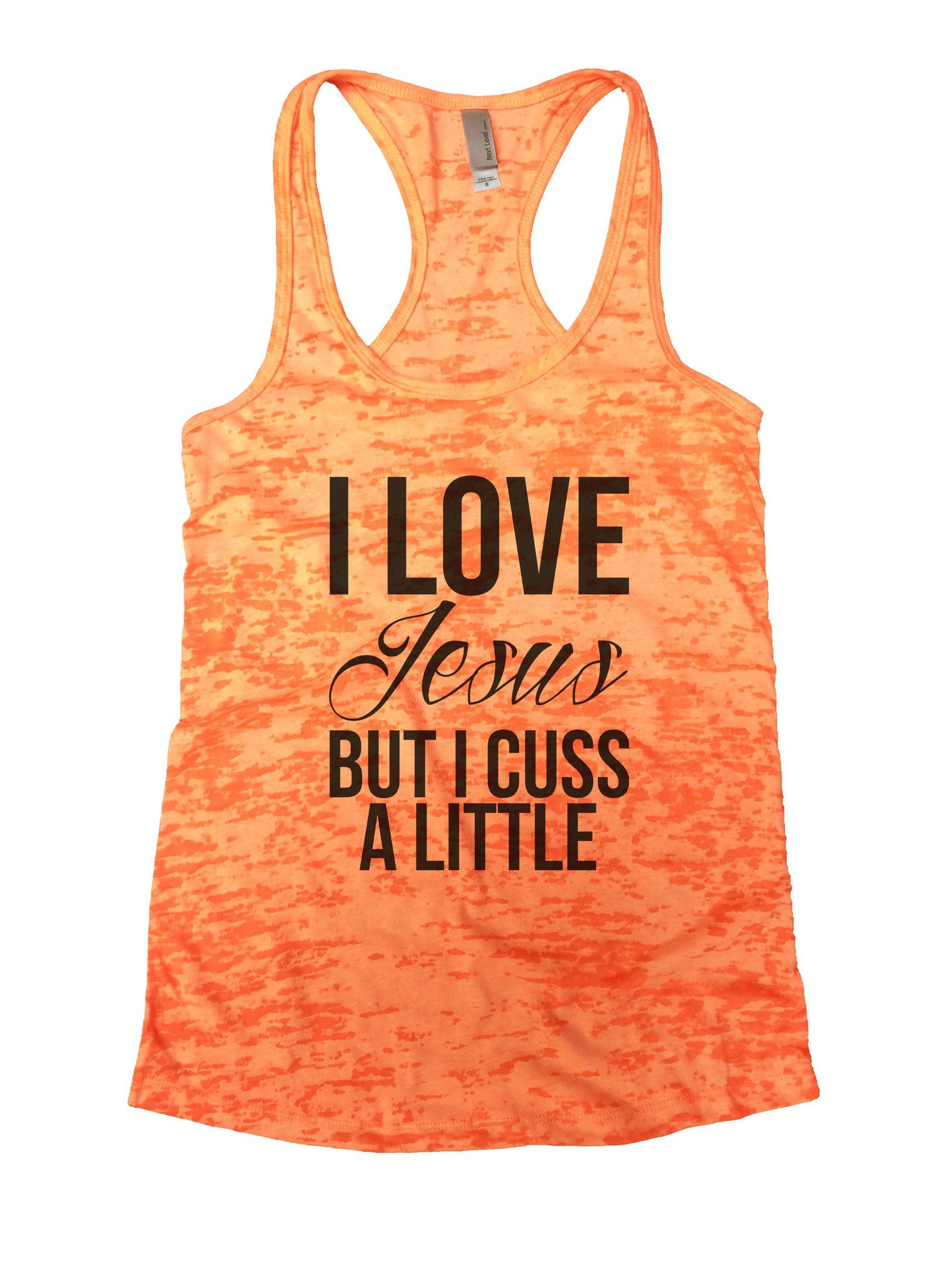 I Love Jesus But I Cuss A Little Burnout Tank Top By BurnoutTankTops.com - 1130 - Funny Shirts Tank Tops Burnouts and Triblends  - 4