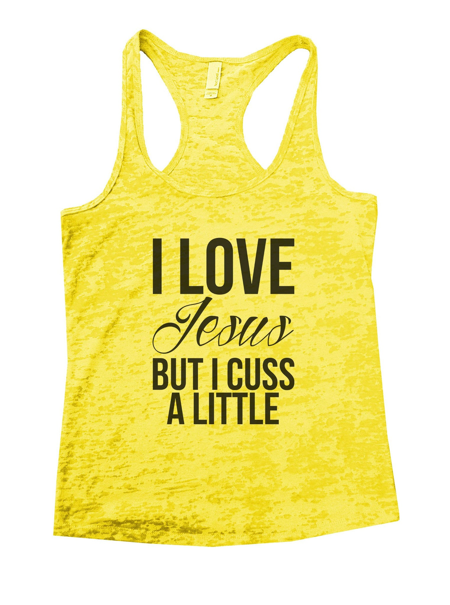 I Love Jesus But I Cuss A Little Burnout Tank Top By BurnoutTankTops.com - 1130 - Funny Shirts Tank Tops Burnouts and Triblends  - 6