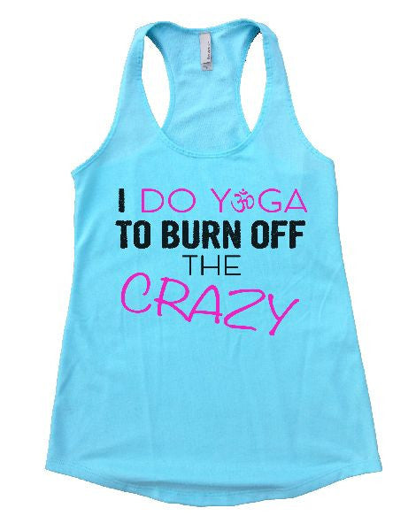 I Do Yoga To Burn Off The Crazy Womens Workout Tank Top 1131 - Funny Shirts Tank Tops Burnouts and Triblends  - 2