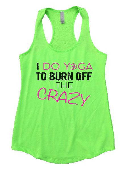 I Do Yoga To Burn Off The Crazy Womens Workout Tank Top 1131 - Funny Shirts Tank Tops Burnouts and Triblends  - 1