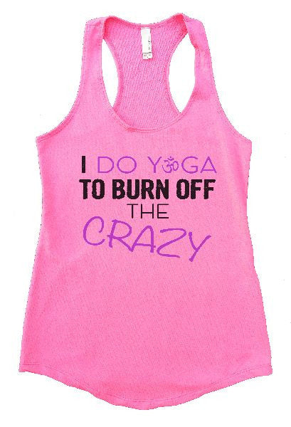 I Do Yoga To Burn Off The Crazy Womens Workout Tank Top 1131 - Funny Shirts Tank Tops Burnouts and Triblends  - 3