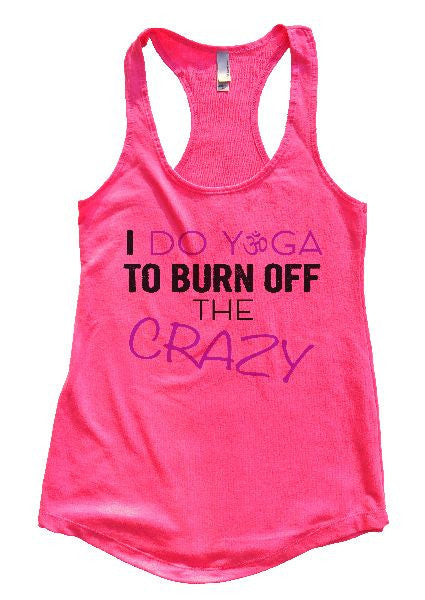 I Do Yoga To Burn Off The Crazy Womens Workout Tank Top 1131 - Funny Shirts Tank Tops Burnouts and Triblends  - 5