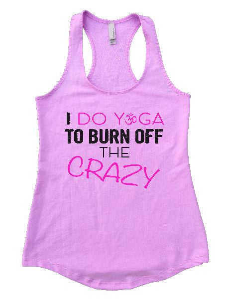 I Do Yoga To Burn Off The Crazy Womens Workout Tank Top 1131 - Funny Shirts Tank Tops Burnouts and Triblends  - 4