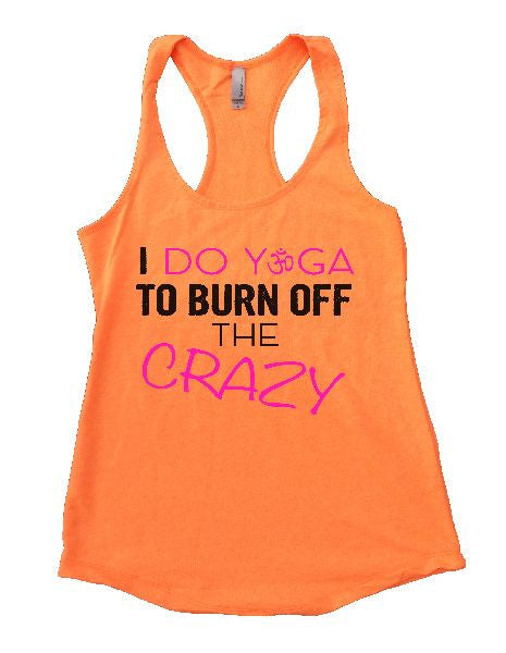 I Do Yoga To Burn Off The Crazy Womens Workout Tank Top 1131 - Funny Shirts Tank Tops Burnouts and Triblends  - 6