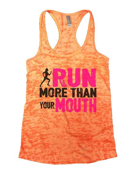 Run More Than Your Mouth Burnout Tank Top By BurnoutTankTops.com - 1136 - Funny Shirts Tank Tops Burnouts and Triblends  - 3