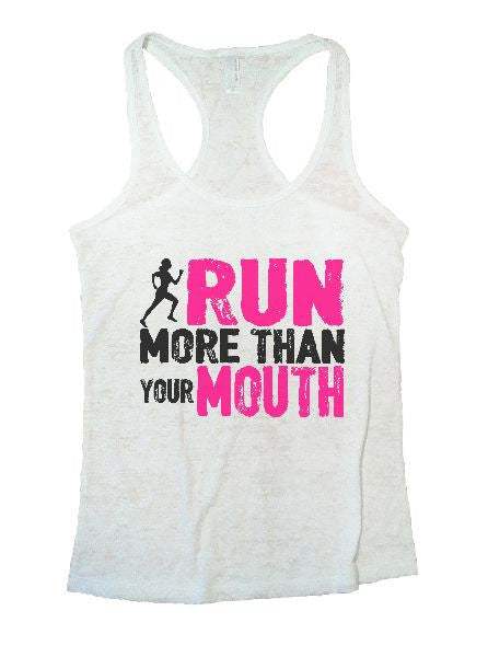 Run More Than Your Mouth Burnout Tank Top By BurnoutTankTops.com - 1136 - Funny Shirts Tank Tops Burnouts and Triblends  - 5