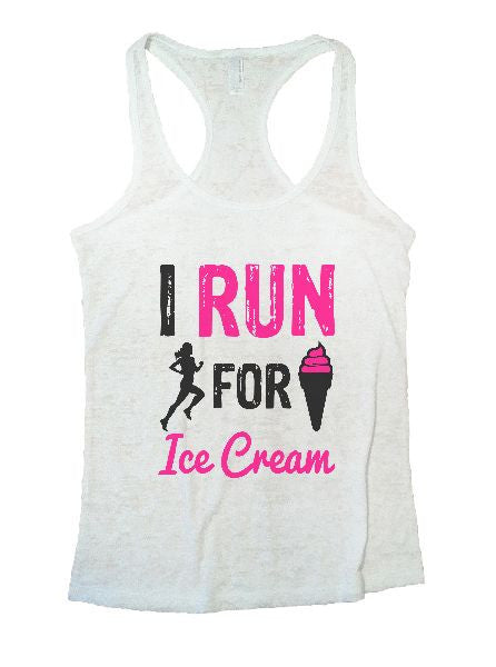 I Run For Ice Cream Burnout Tank Top By BurnoutTankTops.com - 1144 - Funny Shirts Tank Tops Burnouts and Triblends  - 5