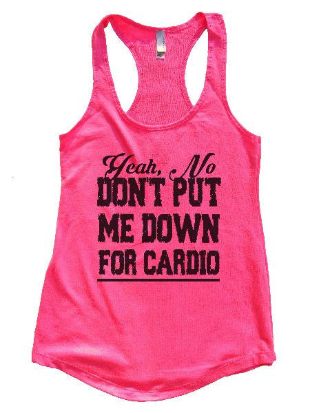 Yeah, No Don't Put Me Down For Cardio Womens Workout Tank Top 1153 - Funny Shirts Tank Tops Burnouts and Triblends  - 6