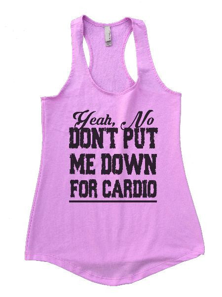 Yeah, No Don't Put Me Down For Cardio Womens Workout Tank Top 1153 - Funny Shirts Tank Tops Burnouts and Triblends  - 5