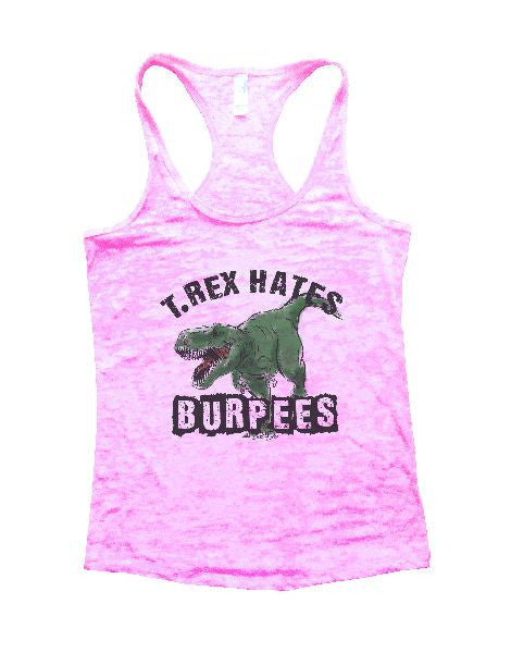 T.Rex Hates Burpees Burnout Tank Top By BurnoutTankTops.com - 1157 - Funny Shirts Tank Tops Burnouts and Triblends  - 3