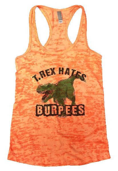 T.Rex Hates Burpees Burnout Tank Top By BurnoutTankTops.com - 1157 - Funny Shirts Tank Tops Burnouts and Triblends  - 1