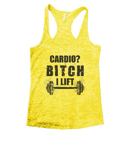 Cardio? Bitch I Lift Burnout Tank Top By BurnoutTankTops.com - 1160 - Funny Shirts Tank Tops Burnouts and Triblends  - 7