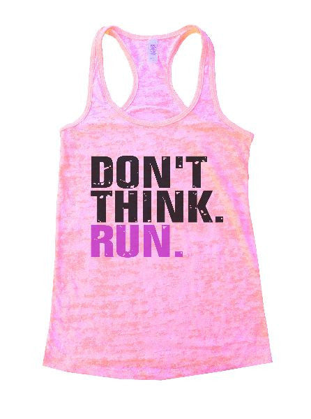 Don't Think. Run. Burnout Tank Top By BurnoutTankTops.com - 1169 - Funny Shirts Tank Tops Burnouts and Triblends  - 4