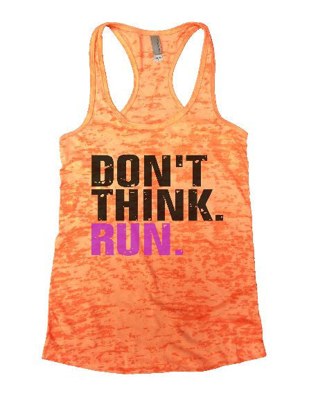 Don't Think. Run. Burnout Tank Top By BurnoutTankTops.com - 1169 - Funny Shirts Tank Tops Burnouts and Triblends  - 3