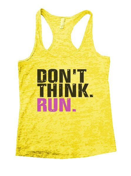 Don't Think. Run. Burnout Tank Top By BurnoutTankTops.com - 1169 - Funny Shirts Tank Tops Burnouts and Triblends  - 7