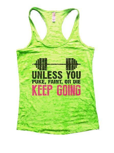 Unless You Puke, Faint, Or Die Keep Going Burnout Tank Top By BurnoutTankTops.com - 1172 - Funny Shirts Tank Tops Burnouts and Triblends  - 2