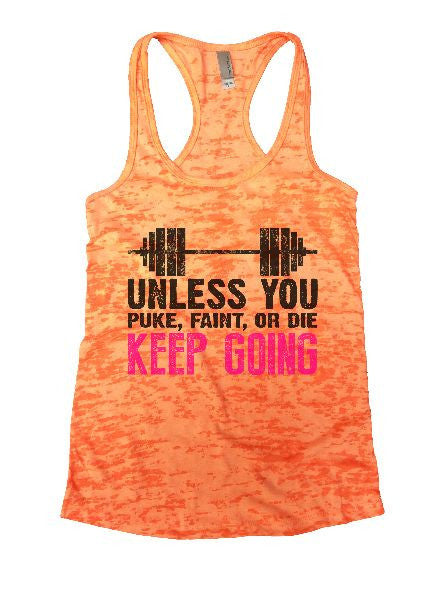 Unless You Puke, Faint, Or Die Keep Going Burnout Tank Top By BurnoutTankTops.com - 1172 - Funny Shirts Tank Tops Burnouts and Triblends  - 5