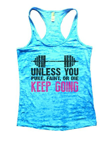 Unless You Puke, Faint, Or Die Keep Going Burnout Tank Top By BurnoutTankTops.com - 1172 - Funny Shirts Tank Tops Burnouts and Triblends  - 4