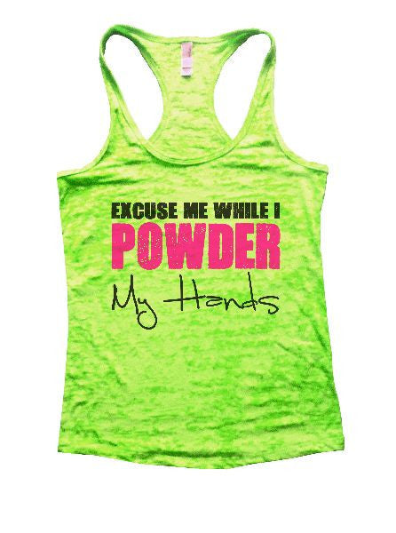 Excuse Me While I Powder My Hands Burnout Tank Top By BurnoutTankTops.com - 1175 - Funny Shirts Tank Tops Burnouts and Triblends  - 2