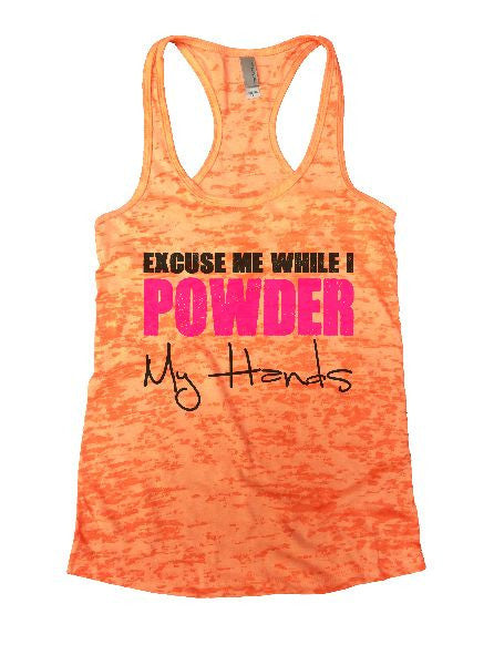 Excuse Me While I Powder My Hands Burnout Tank Top By BurnoutTankTops.com - 1175 - Funny Shirts Tank Tops Burnouts and Triblends  - 4
