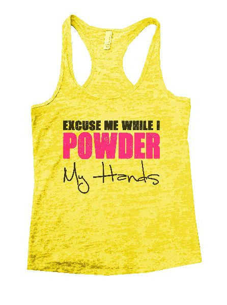 Excuse Me While I Powder My Hands Burnout Tank Top By BurnoutTankTops.com - 1175 - Funny Shirts Tank Tops Burnouts and Triblends  - 5