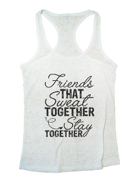 Friends That Sweat Together Stay Together Burnout Tank Top By BurnoutTankTops.com - 1178 - Funny Shirts Tank Tops Burnouts and Triblends  - 6