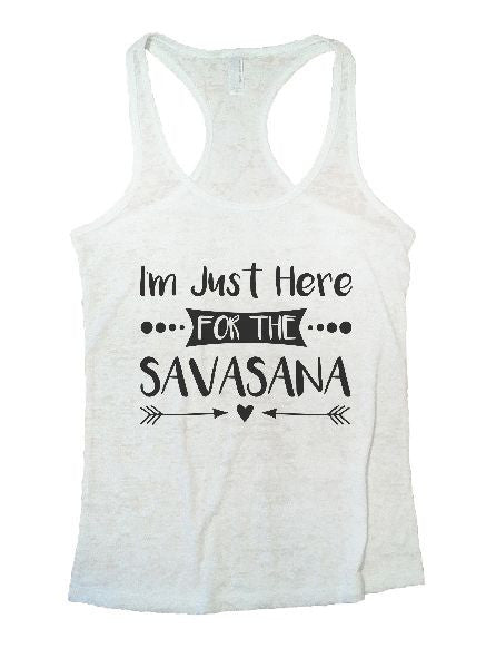 I'm Just Here For The Savasana Burnout Tank Top By BurnoutTankTops.com - 1181 - Funny Shirts Tank Tops Burnouts and Triblends  - 1