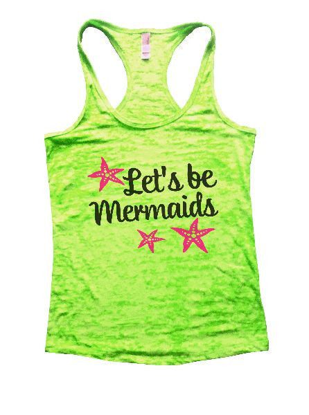 Let's Be Mermaids Burnout Tank Top By BurnoutTankTops.com - 1185 - Funny Shirts Tank Tops Burnouts and Triblends  - 1
