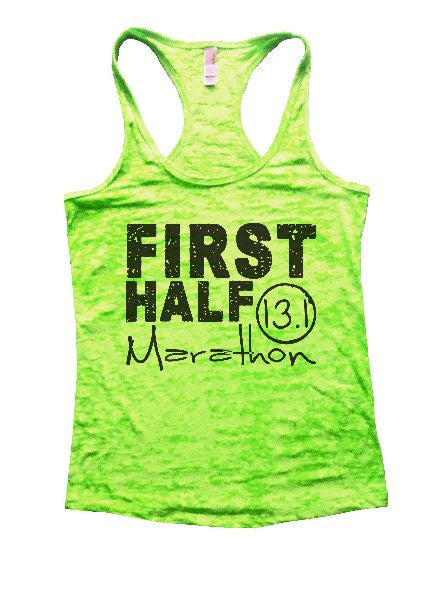 First Half Marathon 13.1 Burnout Tank Top By BurnoutTankTops.com - 1187 - Funny Shirts Tank Tops Burnouts and Triblends  - 2
