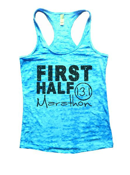First Half Marathon 13.1 Burnout Tank Top By BurnoutTankTops.com - 1187 - Funny Shirts Tank Tops Burnouts and Triblends  - 6