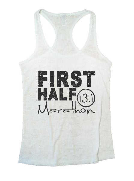 First Half Marathon 13.1 Burnout Tank Top By BurnoutTankTops.com - 1187 - Funny Shirts Tank Tops Burnouts and Triblends  - 7