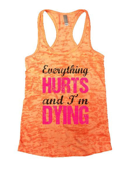 Everything Hurts And I'm Dying Burnout Tank Top By BurnoutTankTops.com - 1192 - Funny Shirts Tank Tops Burnouts and Triblends  - 4