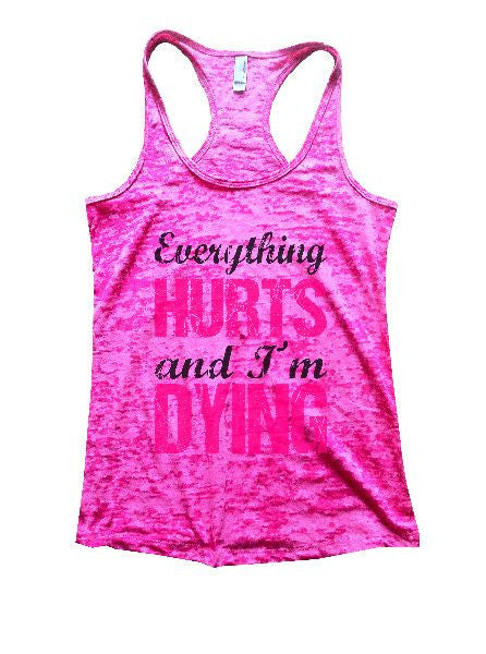Everything Hurts And I'm Dying Burnout Tank Top By BurnoutTankTops.com - 1192 - Funny Shirts Tank Tops Burnouts and Triblends  - 5