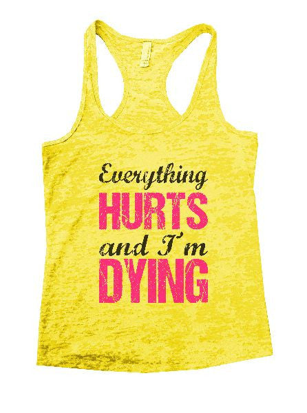 Everything Hurts And I'm Dying Burnout Tank Top By BurnoutTankTops.com - 1192 - Funny Shirts Tank Tops Burnouts and Triblends  - 7
