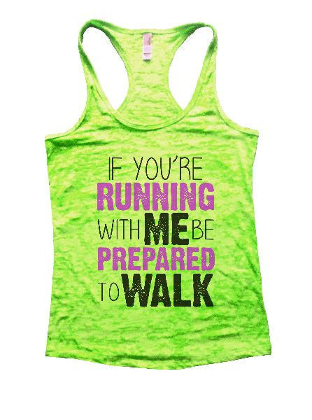 If You'Re Running With Me Be Prepared To Walk Burnout Tank Top By BurnoutTankTops.com - 1193 - Funny Shirts Tank Tops Burnouts and Triblends  - 2
