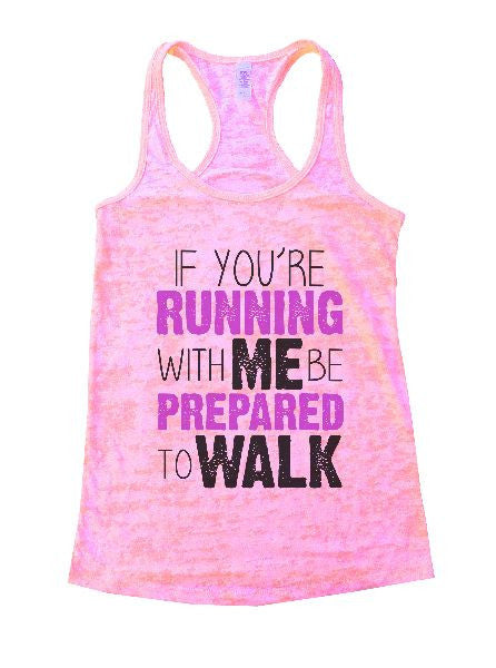 If You'Re Running With Me Be Prepared To Walk Burnout Tank Top By BurnoutTankTops.com - 1193 - Funny Shirts Tank Tops Burnouts and Triblends  - 3