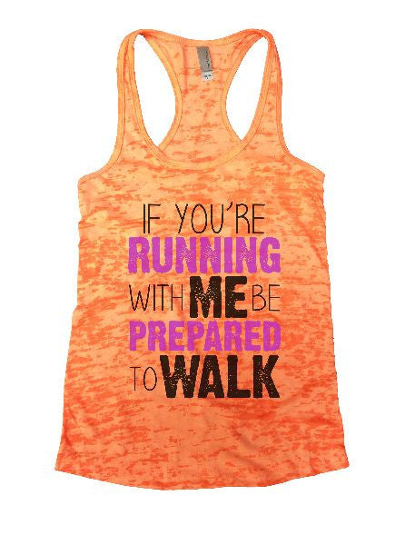 If You'Re Running With Me Be Prepared To Walk Burnout Tank Top By BurnoutTankTops.com - 1193 - Funny Shirts Tank Tops Burnouts and Triblends  - 5
