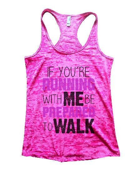 If You'Re Running With Me Be Prepared To Walk Burnout Tank Top By BurnoutTankTops.com - 1193 - Funny Shirts Tank Tops Burnouts and Triblends  - 1