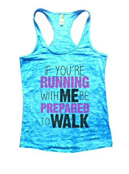 If You'Re Running With Me Be Prepared To Walk Burnout Tank Top By BurnoutTankTops.com - 1193 - Funny Shirts Tank Tops Burnouts and Triblends  - 4