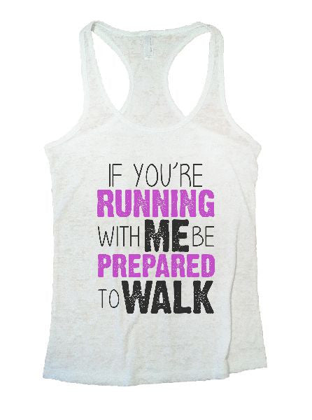 If You'Re Running With Me Be Prepared To Walk Burnout Tank Top By BurnoutTankTops.com - 1193 - Funny Shirts Tank Tops Burnouts and Triblends  - 6