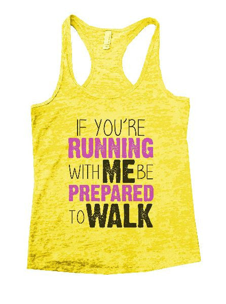 If You'Re Running With Me Be Prepared To Walk Burnout Tank Top By BurnoutTankTops.com - 1193 - Funny Shirts Tank Tops Burnouts and Triblends  - 7