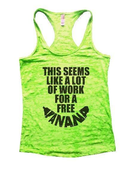This Seems Like A Lot Of Work For A Free Banana Burnout Tank Top By BurnoutTankTops.com - 1194 - Funny Shirts Tank Tops Burnouts and Triblends  - 2