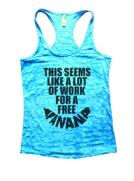 This Seems Like A Lot Of Work For A Free Banana Burnout Tank Top By BurnoutTankTops.com - 1194 - Funny Shirts Tank Tops Burnouts and Triblends  - 6