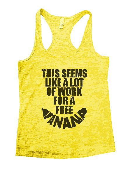 This Seems Like A Lot Of Work For A Free Banana Burnout Tank Top By BurnoutTankTops.com - 1194 - Funny Shirts Tank Tops Burnouts and Triblends  - 1