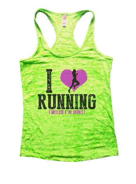 I Love Running [When I'm Done] Burnout Tank Top By BurnoutTankTops.com - 1196 - Funny Shirts Tank Tops Burnouts and Triblends  - 2
