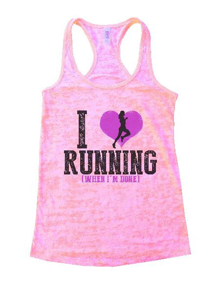 I Love Running [When I'm Done] Burnout Tank Top By BurnoutTankTops.com - 1196 - Funny Shirts Tank Tops Burnouts and Triblends  - 1